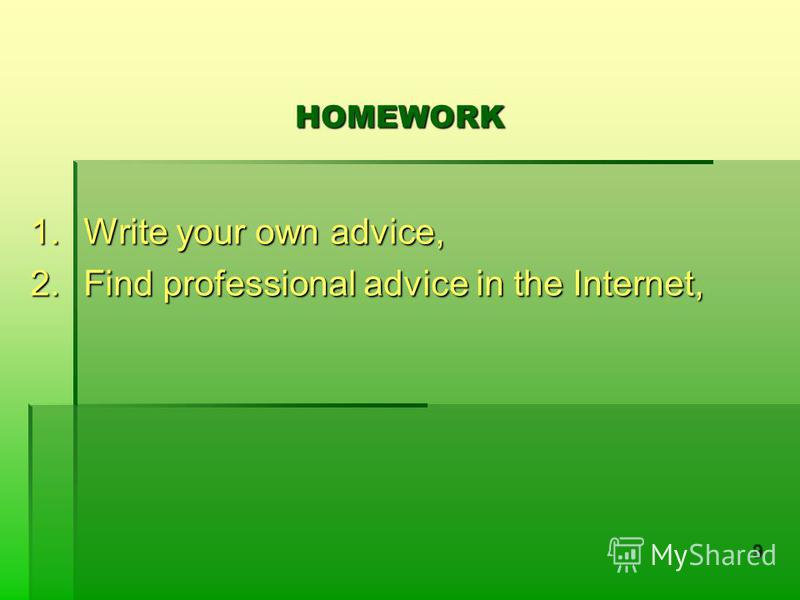 HOMEWORK 1.Write your own advice, 2.Find professional advice in the Internet, 9
