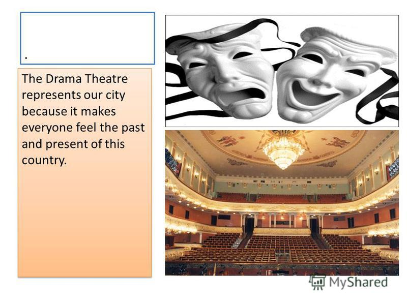 . The Drama Theatre represents our city because it makes everyone feel the past and present of this country.