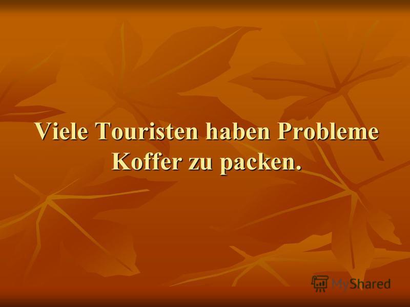 Viele Touristen haben Probleme Koffer zu packen.