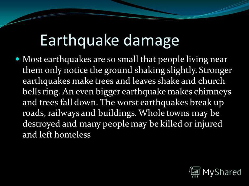 Everyday earthquakes Everyday there are about 3000 earthquakes. Most of them are so small that no one even notices them. Serious earthquakes that break up roads, bridges and building and kill and injure people are quite rare.