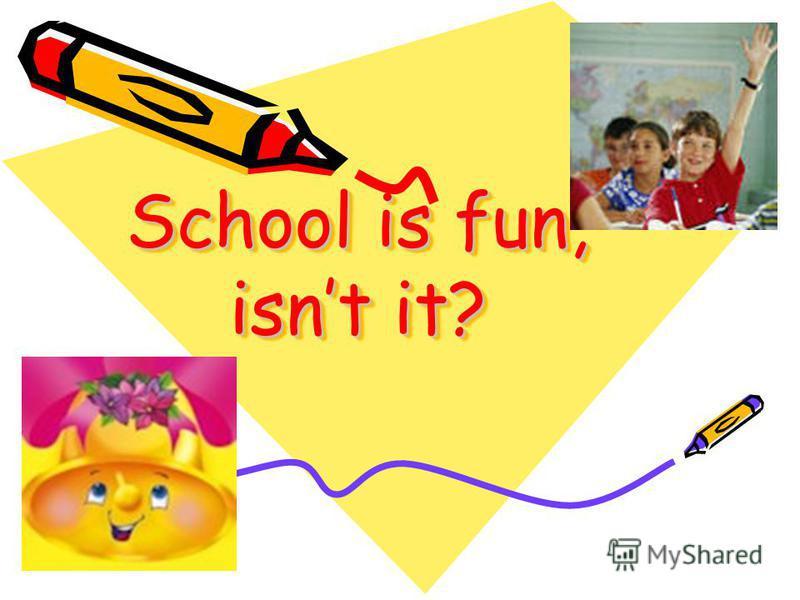School is fun, isnt it? School is fun, isnt it?