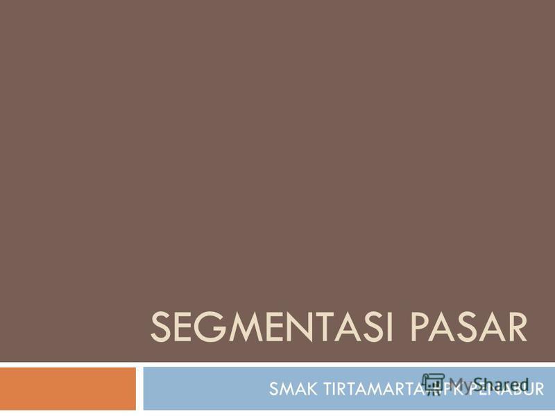 SEGMENTASI PASAR SMAK TIRTAMARTA-BPK PENABUR