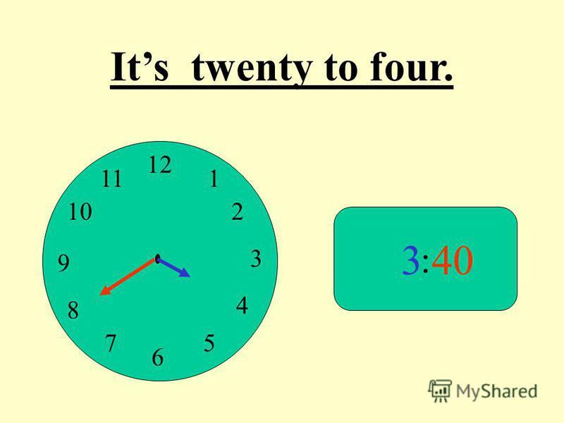 12 9 3 6 1 2 4 57 8 10 11 : 340 Its twenty to four.