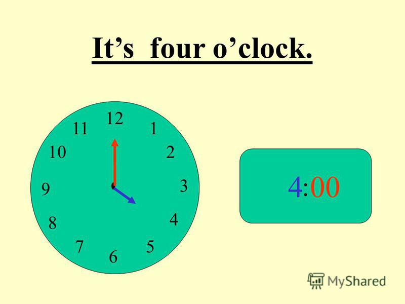 12 9 3 6 1 2 4 57 8 10 11 : 400 Its four oclock.