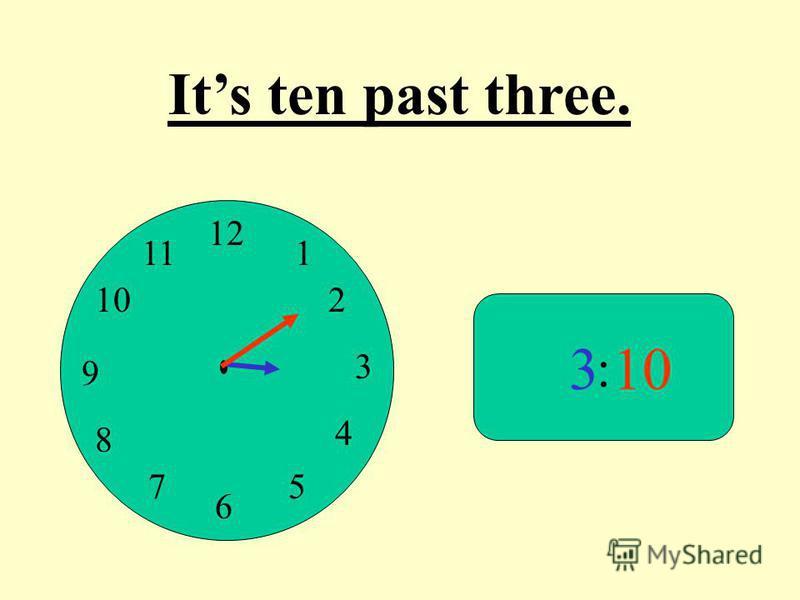 12 9 3 6 1 2 4 57 8 10 11 : 310 Its ten past three.
