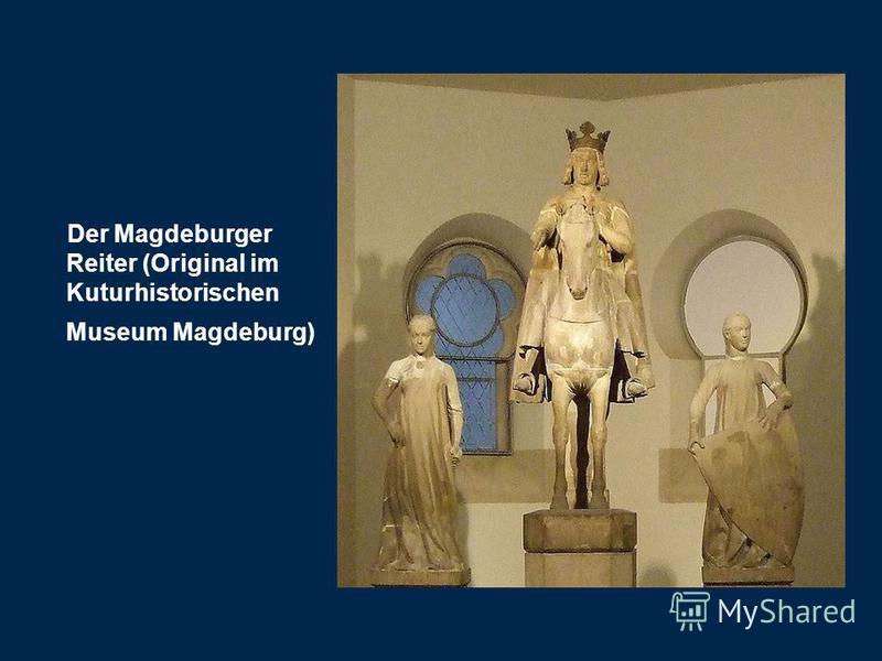 Der Magdeburger Reiter (Original im Kuturhistorischen Museum Magdeburg)