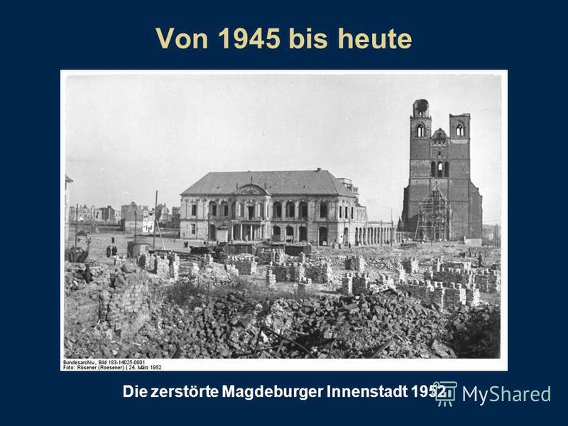 Von 1945 bis heute Die zerstörte Magdeburger Innenstadt 1952