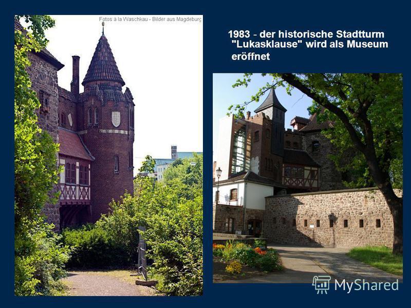 1983 - der historische Stadtturm Lukasklause wird als Museum eröffnet