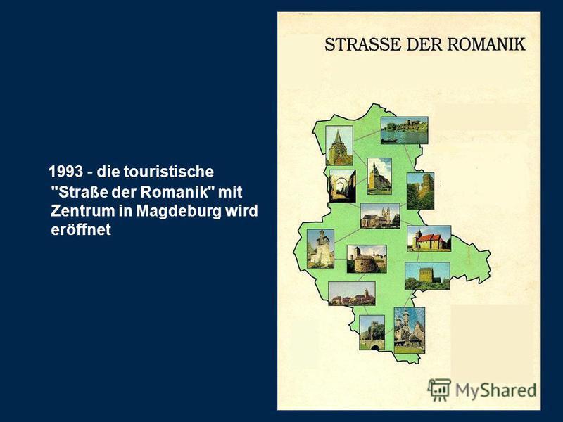 1993 - die touristische Straße der Romanik mit Zentrum in Magdeburg wird eröffnet