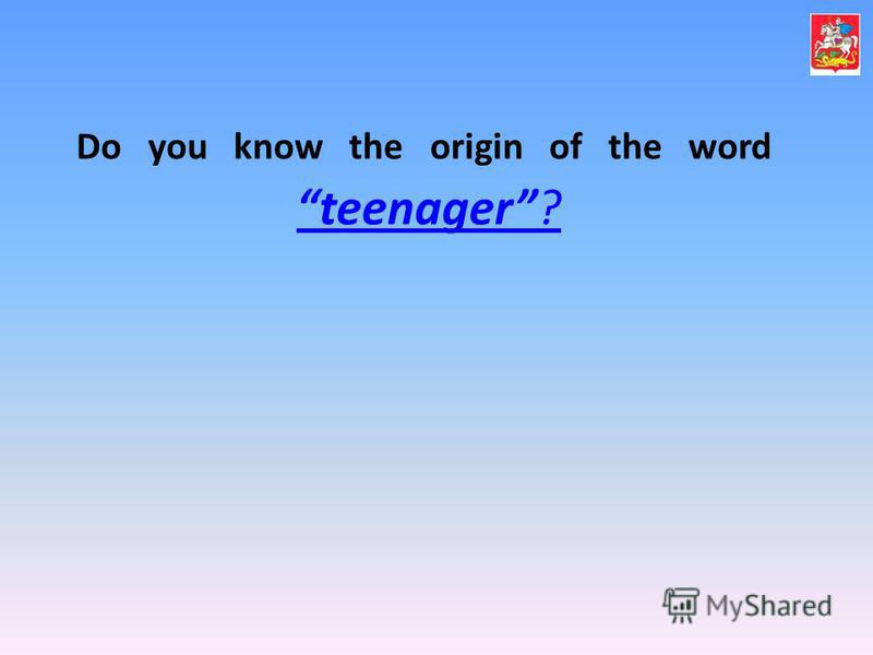 Do you know the origin of the word teenager? teenager?