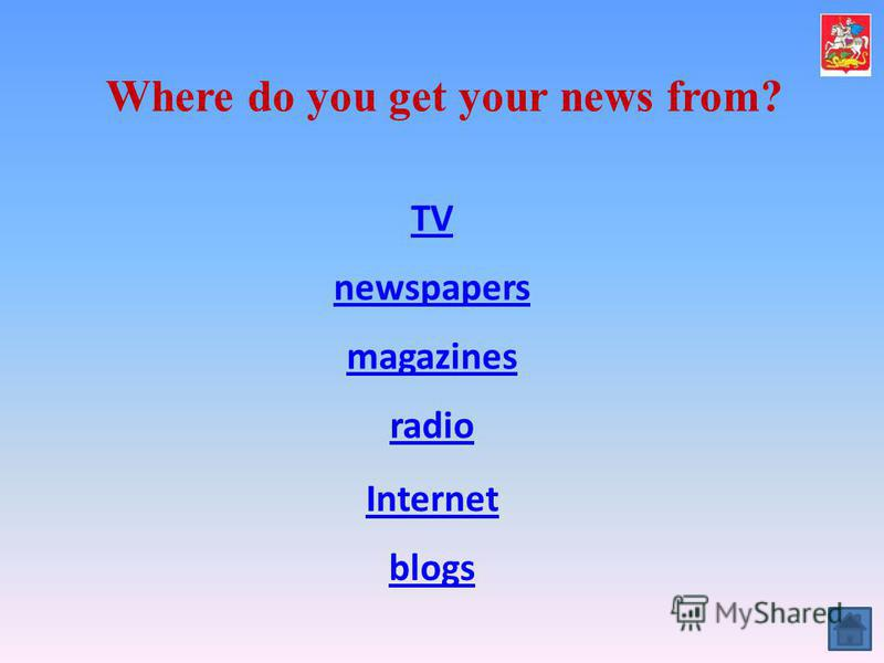 Where do you get your news from? TV newspapers magazines radio Internet blogs