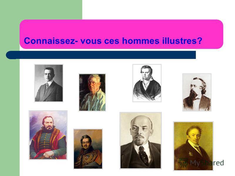 Connaissez- vous ces hommes illustres?