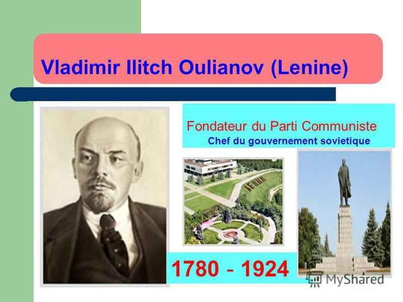 Vladimir Ilitch Oulianov (Lenine) 1780 - 1924 Fondateur du Parti Communiste Chef du gouvernement sovietique