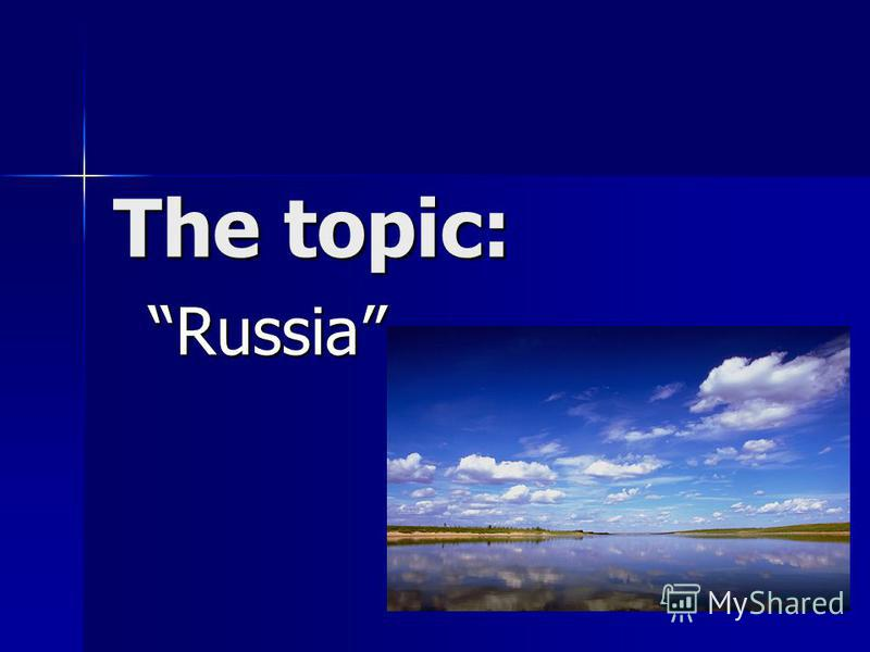 The topic: Russia