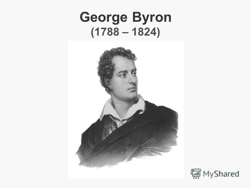 George Byron (1788 – 1824)