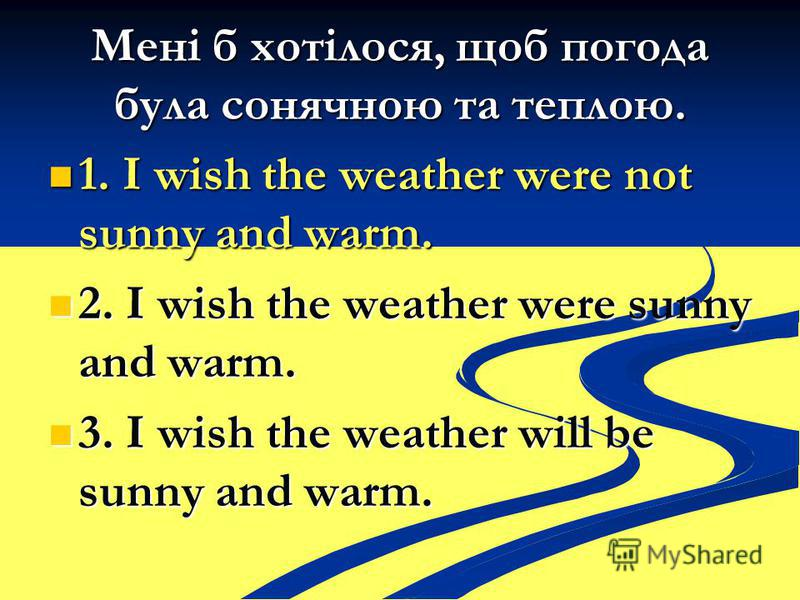 Мені б хотілося, щоб погода була сонячною та теплою. 1. I wish the weather were not sunny and warm. 1. I wish the weather were not sunny and warm. 2. I wish the weather were sunny and warm. 2. I wish the weather were sunny and warm. 3. I wish the wea
