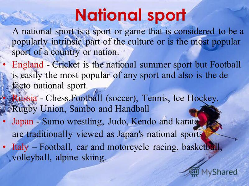 National sport A national sport is a sport or game that is considered to be a popularly intrinsic part of the culture or is the most popular sport of a country or nation. England - Cricket is the national summer sport but Football is easily the most