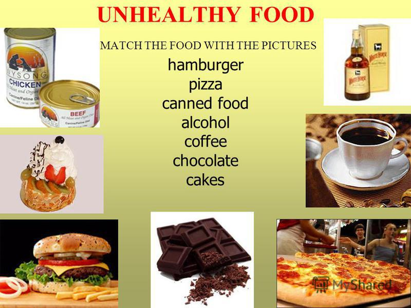 UNHEALTHY FOOD MATCH THE FOOD WITH THE PICTURES hamburger pizza canned food alcohol coffee chocolate cakes