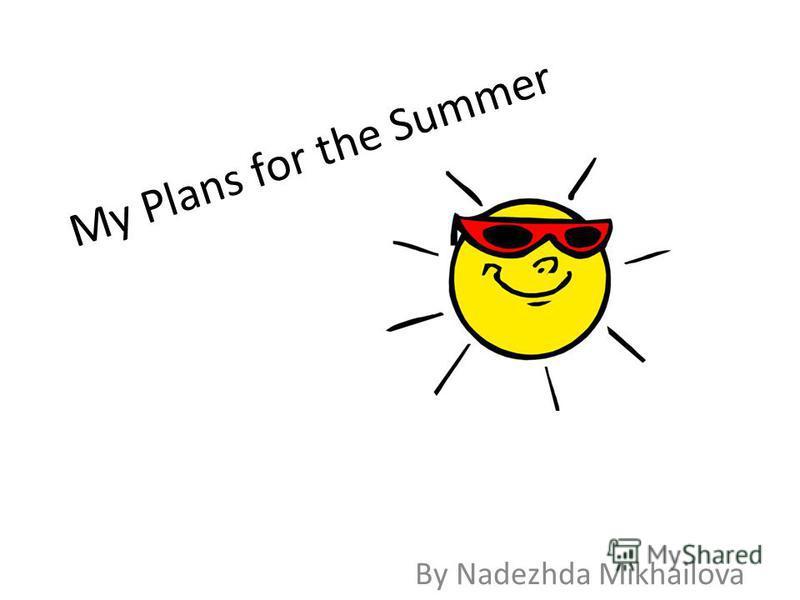 My Plans for the Summer By Nadezhda Mikhailova