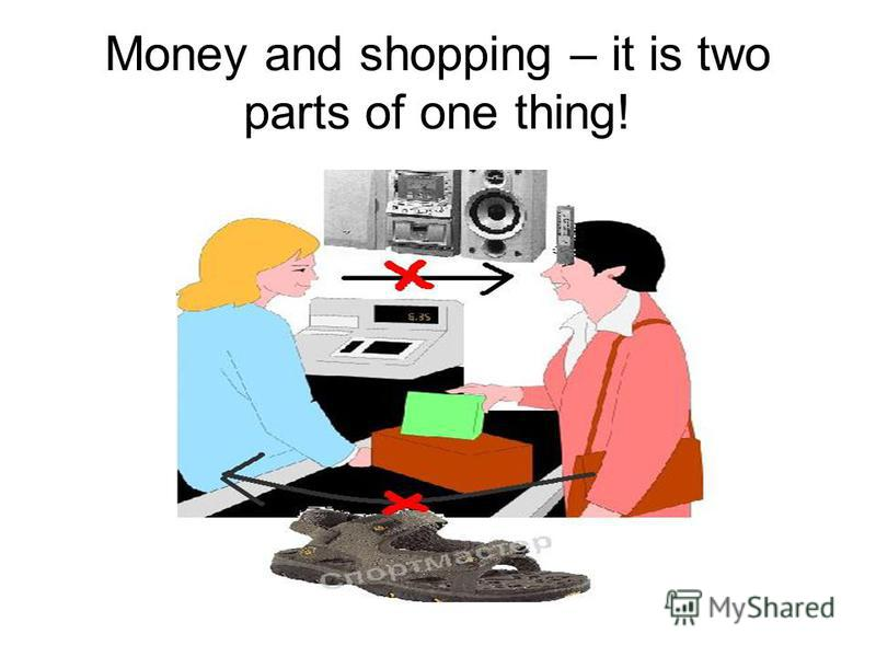 Money and shopping – it is two parts of one thing!