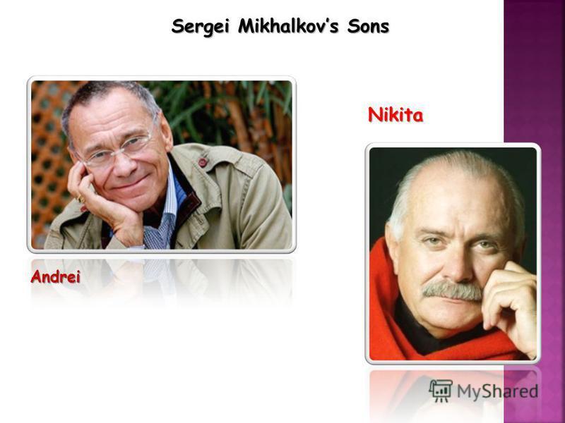 Sergei Mikhalkovs Sons Andrei Nikita