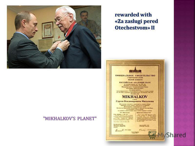 rewarded with «Za zaslugi pered Otechestvom» II MIKHALKOVS PLANET