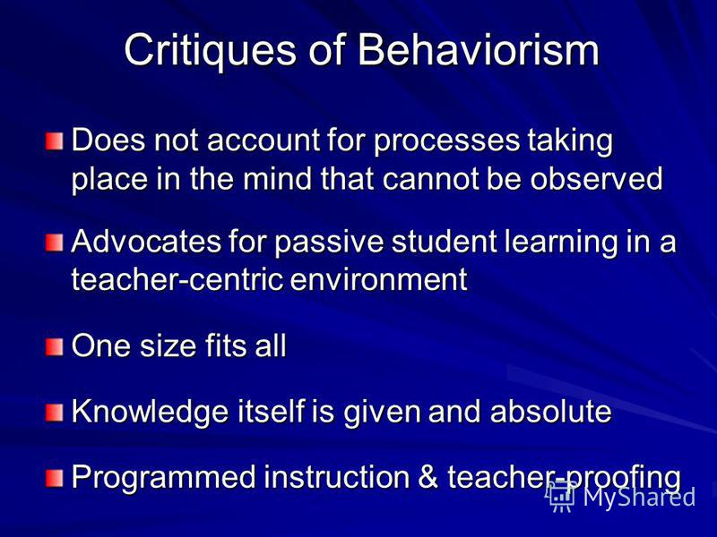 Behaviorism in the Classroom Rewards and punishments Responsibility for student learning rests squarely with the teacher Lecture-based, highly structured