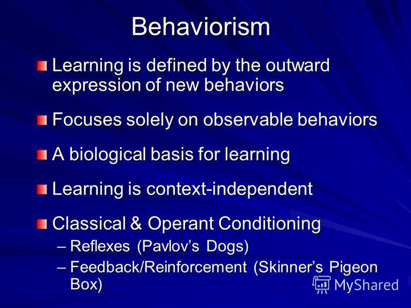Behaviorism Operant Conditioning - Skinner Operant Conditioning - Skinner The response is made first, then reinforcement follows.