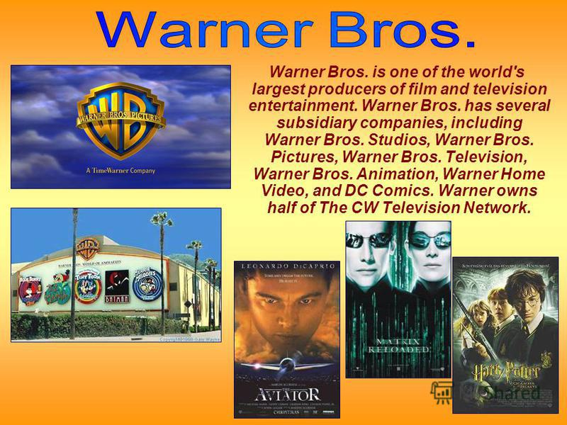 Warner Bros. is one of the world's largest producers of film and television entertainment. Warner Bros. has several subsidiary companies, including Warner Bros. Studios, Warner Bros. Pictures, Warner Bros. Television, Warner Bros. Animation, Warner H