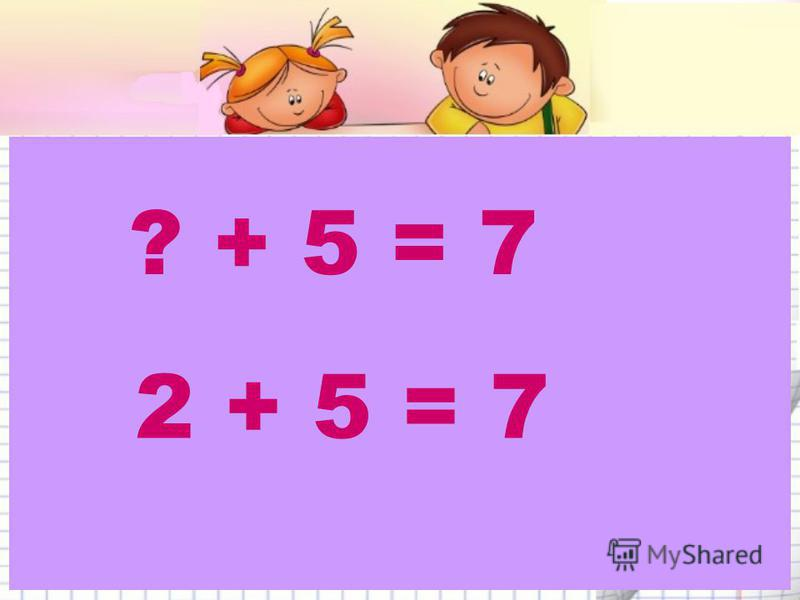 4 + ? = 9 4 + 5 = 9