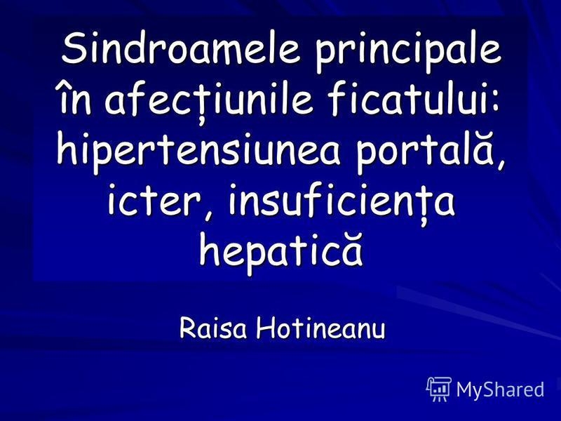 Sindroamele principale în afecţiunile ficatului: hipertensiunea portală, icter, insuficienţa hepatică Raisa Hotineanu