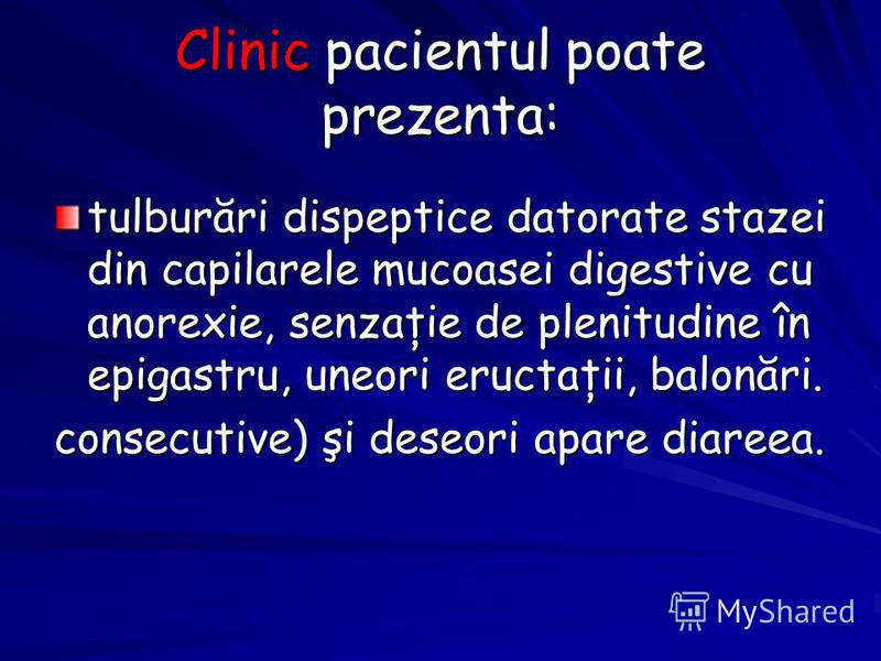 Clinic pacientul poate prezenta: tulburări dispeptice datorate stazei din capilarele mucoasei digestive cu anorexie, senzaţie de plenitudine în epigastru, uneori eructaţii, balonări. consecutive) şi deseori apare diareea.