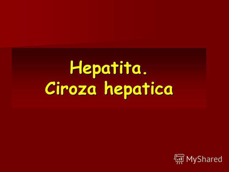 Hepatita. Ciroza hepatica