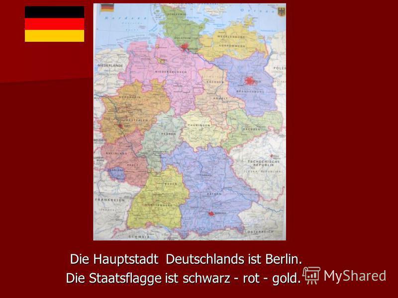 Die Hauptstadt Deutschlands ist Berlin. Die Hauptstadt Deutschlands ist Berlin. Die Staatsflagge ist schwarz - rot - gold. Die Staatsflagge ist schwarz - rot - gold.