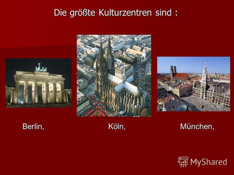 Die größte Kulturzentren sind : Die größte Kulturzentren sind : Berlin,Köln,München,