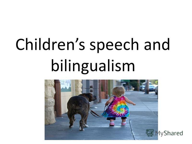 Childrens speech and bilingualism