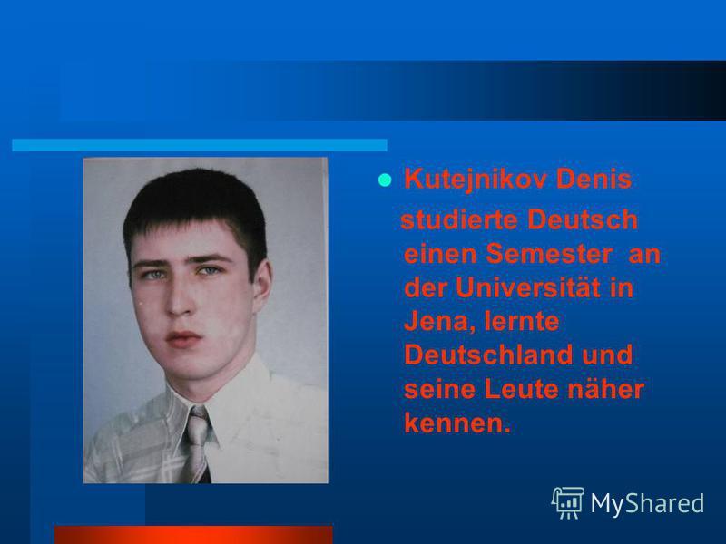 Kutejnikov Denis studierte Deutsch einen Semester an der Universität in Jena, lernte Deutschland und seine Leute näher kennen.