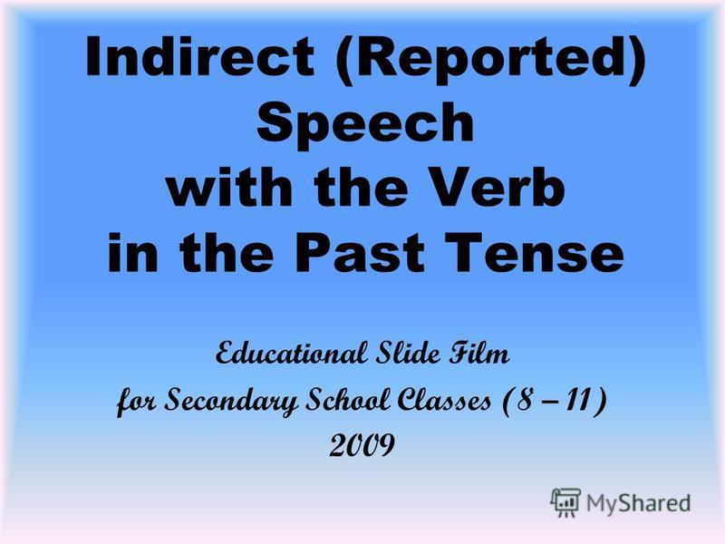 Indirect (Reported) Speech with the Verb in the Past Tense Educational Slide Film for Secondary School Classes (8 – 11) 2009