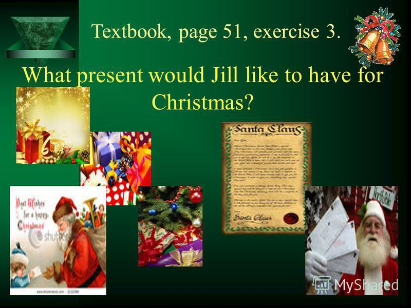 Textbook, page 51, exercise 3. What present would Jill like to have for Christmas?