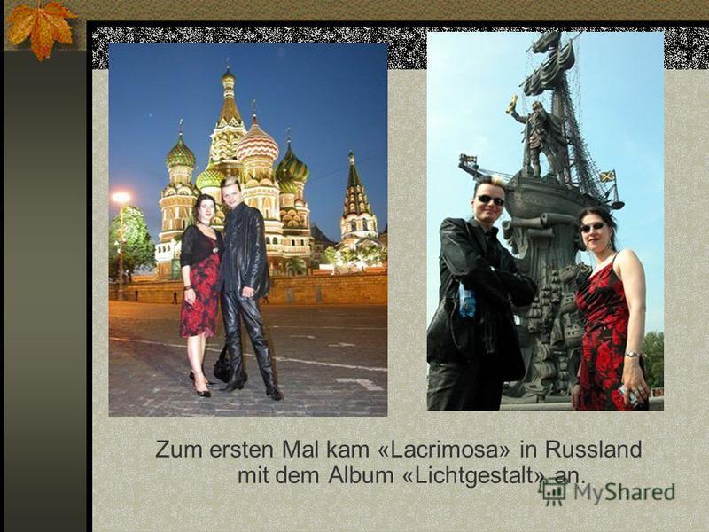 Zum ersten Mal kam «Lacrimosa» in Russland mit dem Album «Lichtgestalt» an.