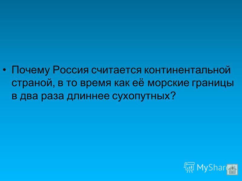 Почему Россия считается континентальной страной, в то время как её морские границы в два раза длиннее сухопутных?