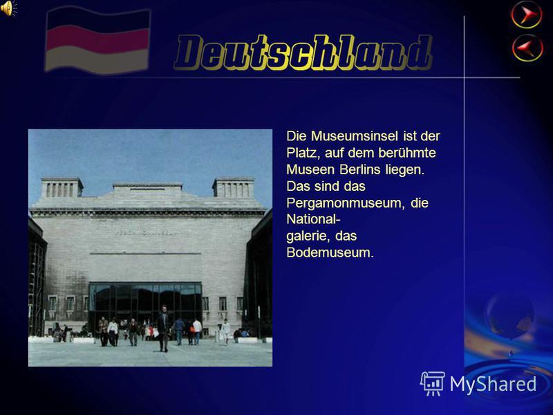 Die Museumsinsel ist der Platz, auf dem berühmte Museen Berlins liegen. Das sind das Pergamonmuseum, die National- galerie, das Bodemuseum.