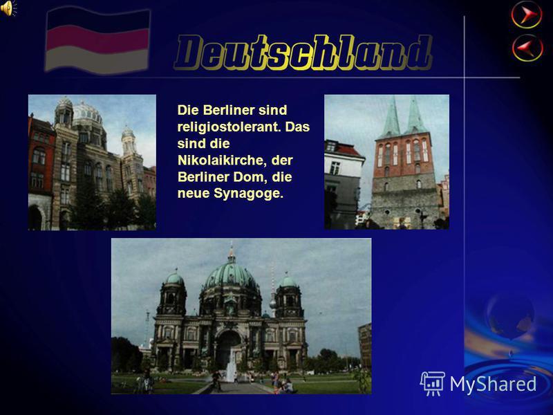 Die Berliner sind religiostolerant. Das sind die Nikolaikirche, der Berliner Dom, die neue Synagoge.