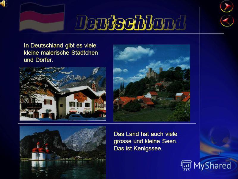 In Deutschland gibt es viele kleine malerische Städtchen und Dörfer. Das Land hat auch viele grosse und kleine Seen. Das ist Kenigssee.