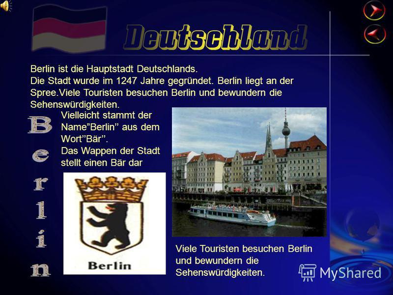 Berlin ist die Hauptstadt Deutschlands. Die Stadt wurde im 1247 Jahre gegründet. Berlin liegt an der Spree.Viele Touristen besuchen Berlin und bewundern die Sehenswürdigkeiten. Vielleicht stammt der NameBerlin aus dem WortBär. Das Wappen der Stadt st
