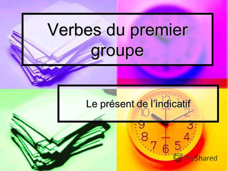 Verbes du premier groupe Le présent de lindicatif