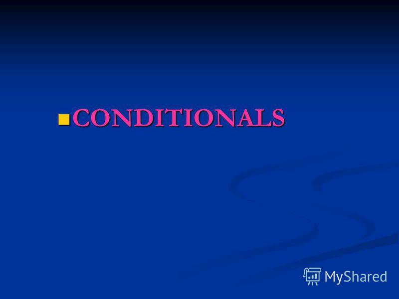 CONDITIONALS CONDITIONALS