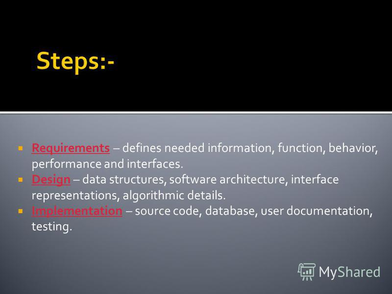 Requirements – defines needed information, function, behavior, performance and interfaces. Design – data structures, software architecture, interface representations, algorithmic details. Implementation – source code, database, user documentation, te