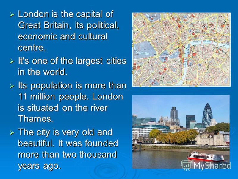 London is the capital of Great Britain, its political, economic and cultural centre. London is the capital of Great Britain, its political, economic and cultural centre. It's one of the largest cities in the world. It's one of the largest cities in t