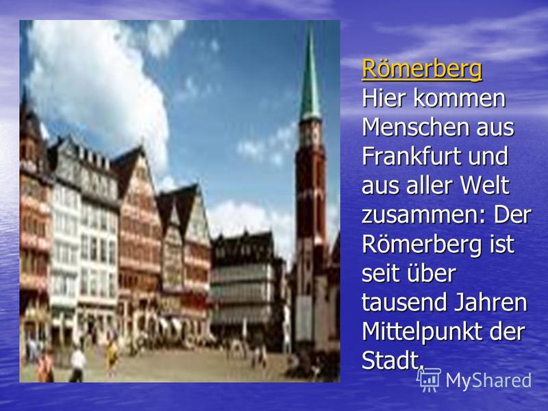 Römerberg Römerberg Hier kommen Menschen aus Frankfurt und aus aller Welt zusammen: Der Römerberg ist seit über tausend Jahren Mittelpunkt der Stadt. Römerberg